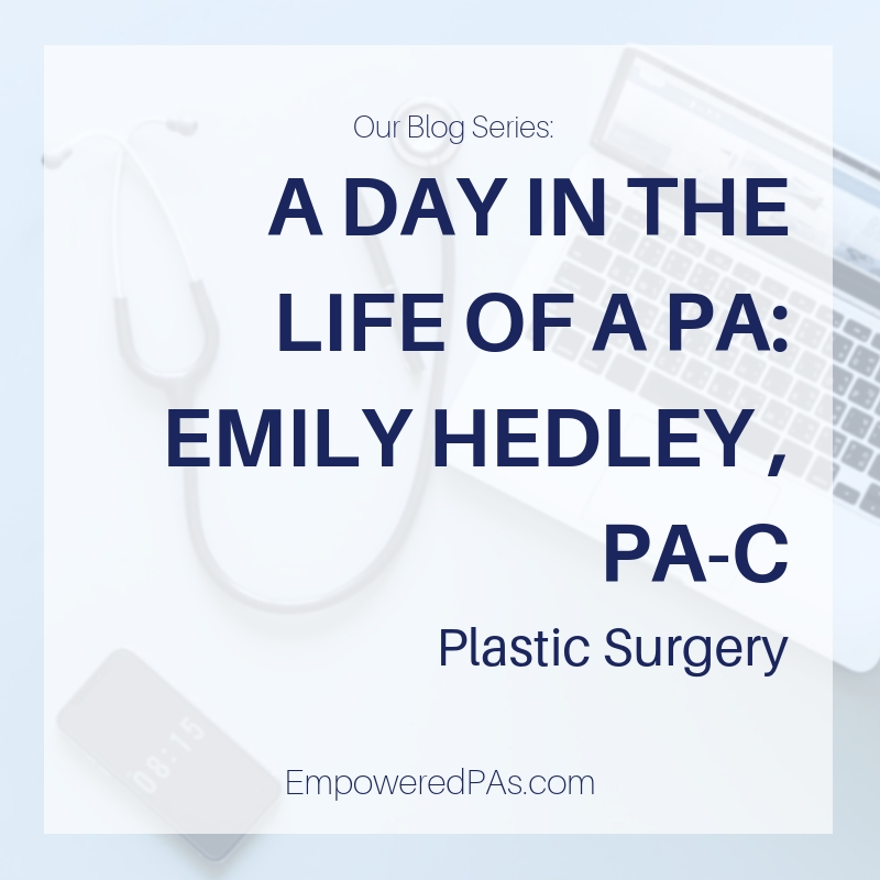 A Day in the Life of a Plastic Surgery PA: Emily Hedley, PA-C