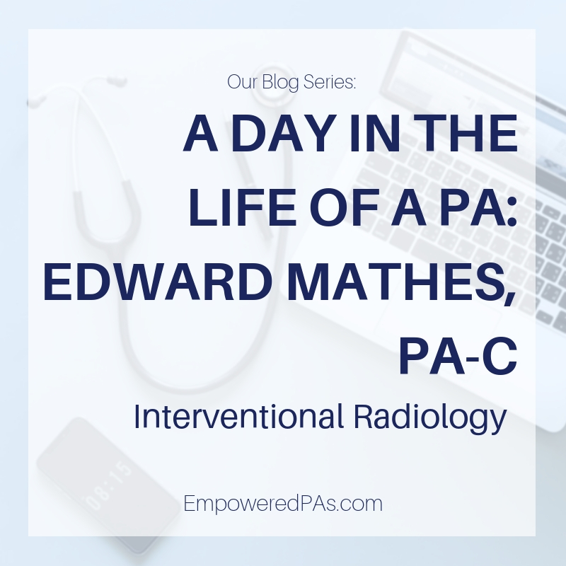 A Day in the Life of an Interventional Radiology PA: Edward Mathes, PA-C