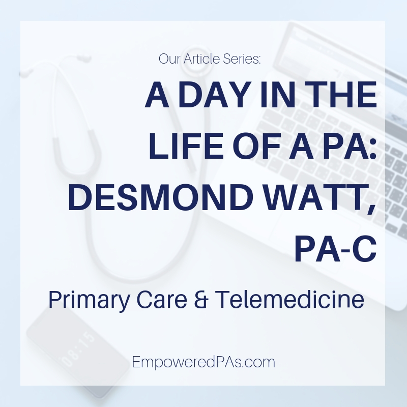 A Day in the Life of a Primary Care, Telemedicine PA: Desmond Watt, PA-C