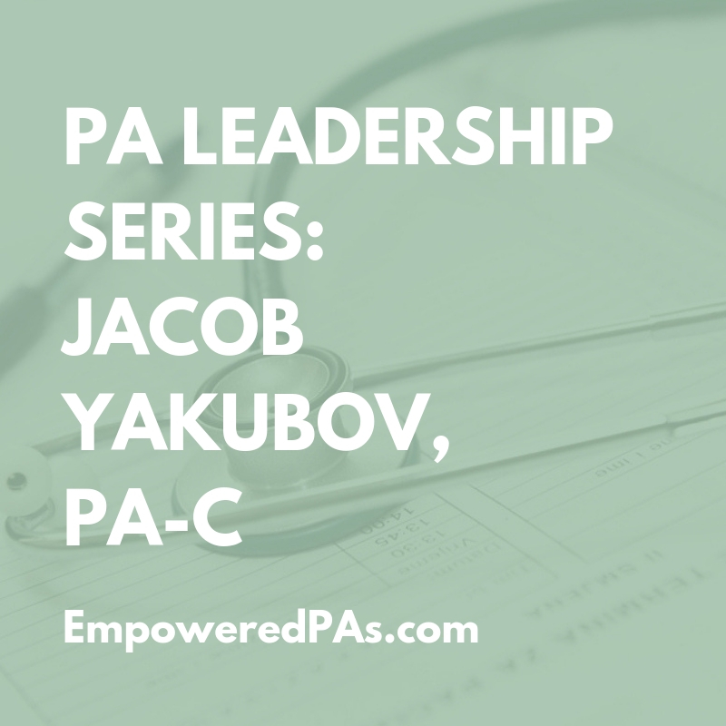 PA Leadership Series: Jacob Yakubov, PA-C
